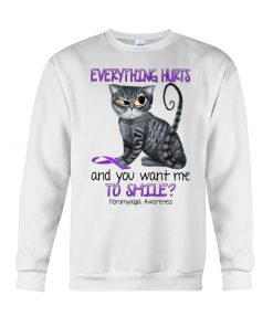 Cat Everything hurts and you want me to smile Fibromyalgia Awareness sweatshirt