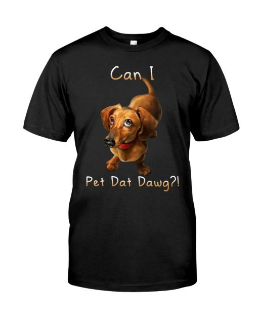 Dachshund can I pet dat dawg T-shirt