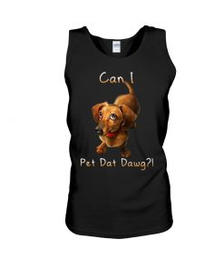 Dachshund can I pet dat dawg Tank top