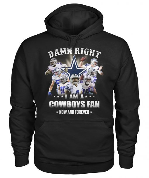 Damn Right I am a Dallas Cowboys fan Now and forever hoodie