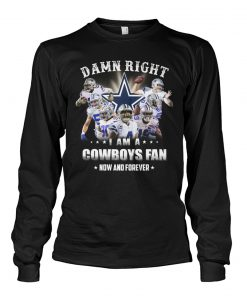 Damn Right I am a Dallas Cowboys fan Now and forever long sleeved