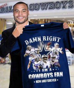 Damn Right I am a Dallas Cowboys fan Now and forever shirt 0