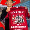 Damn right I am a Ohio State Buckeyes fan Now and forever shirt 0