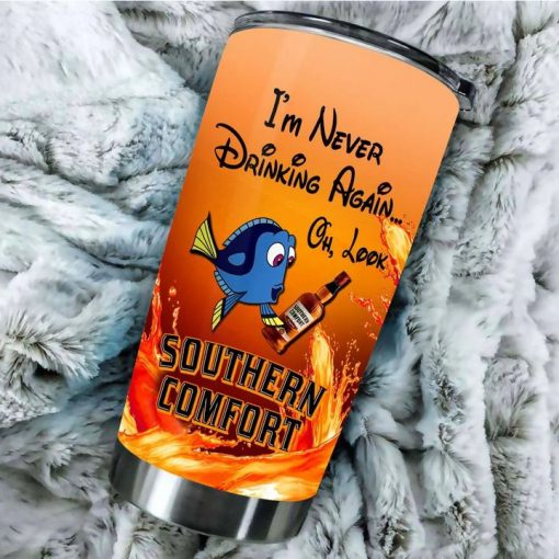 Dory I'm never drinking again Oh look Southern Comfort tumbler 2
