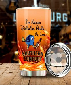 Dory I'm never drinking again Oh look Southern Comfort tumbler 3