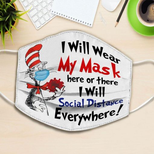 Dr. Seuss I will wear My mask here or there I will social distance everywhere face mask 0