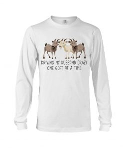 Driving my husband crazy one goat at a time Long sleeve