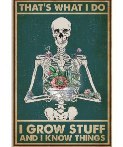 Garden Skeleton That's what I do I grow stuff and I know things poster 1