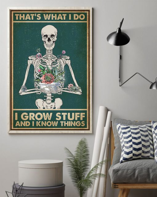 Garden Skeleton That's what I do I grow stuff and I know things poster 2