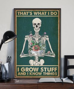 Garden Skeleton That's what I do I grow stuff and I know things poster 3