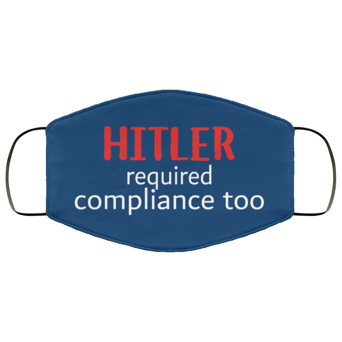 Hitler Required Compliance Too Face Mask