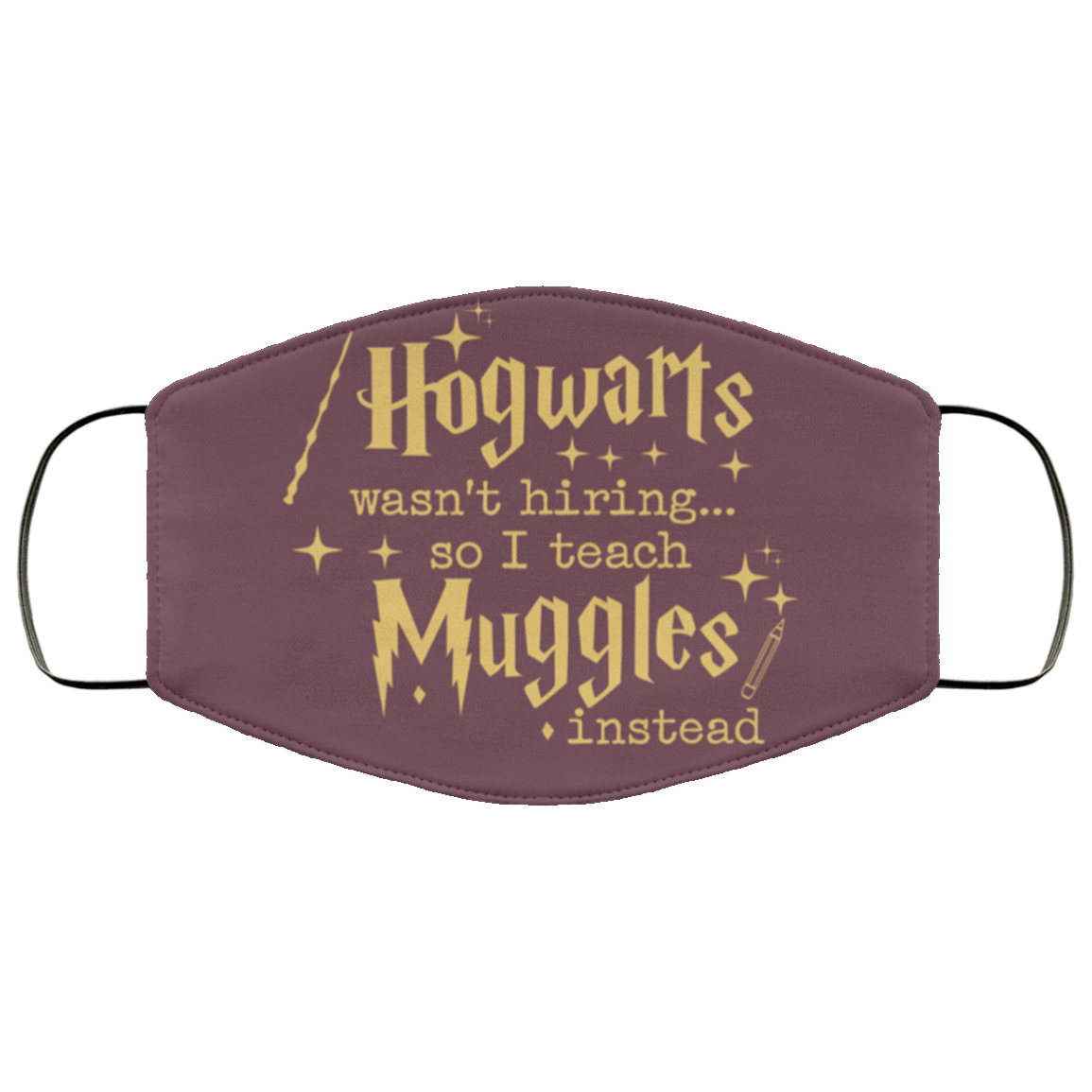 Hogwarts Wasn't Hiring So I Teach Muggles Instead Face Mask