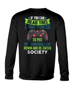 If you can read this i was forced to put my controller down and re-enter society Sweatshirt