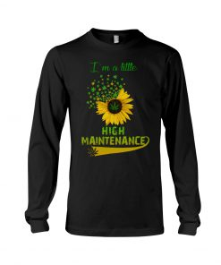 I'm a little high maintenance sunflower weed long sleeved