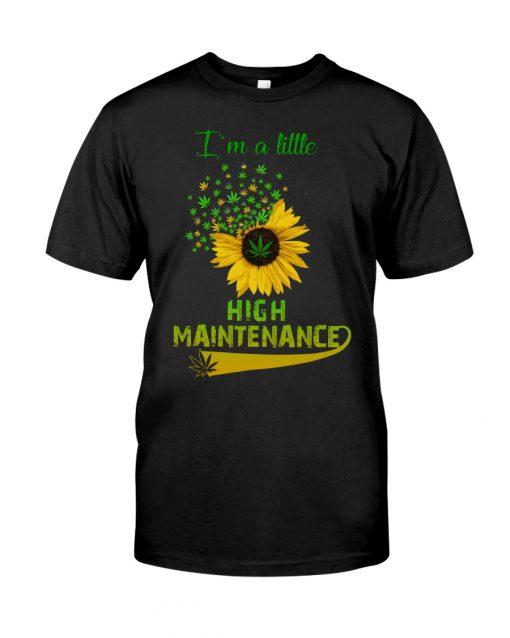 I'm a little high maintenance sunflower weed shirt