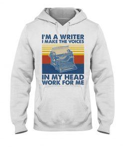 I'm a writer and I work in my head work for me hoodie