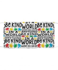 In a world where you can be anything be kind Autism Awareness face mask1