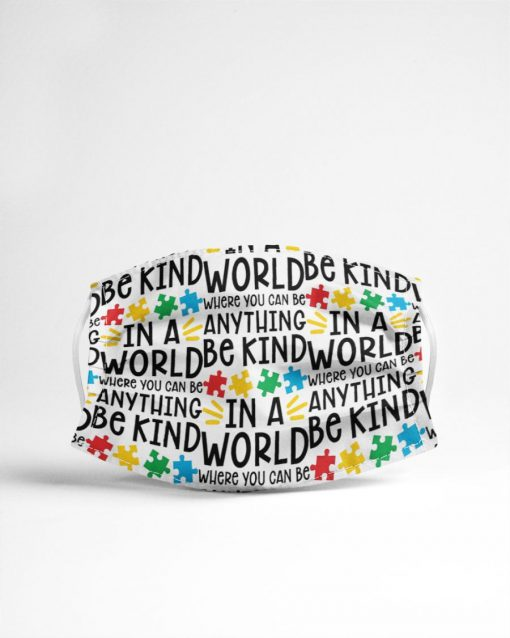 In a world where you can be anything be kind Autism Awareness face mask4