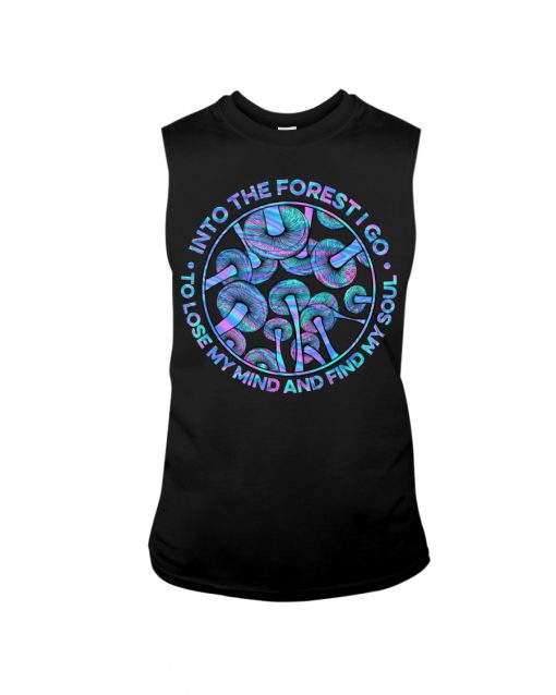 Into the forest I go To lose my mind and find my soul Mushroom tank top