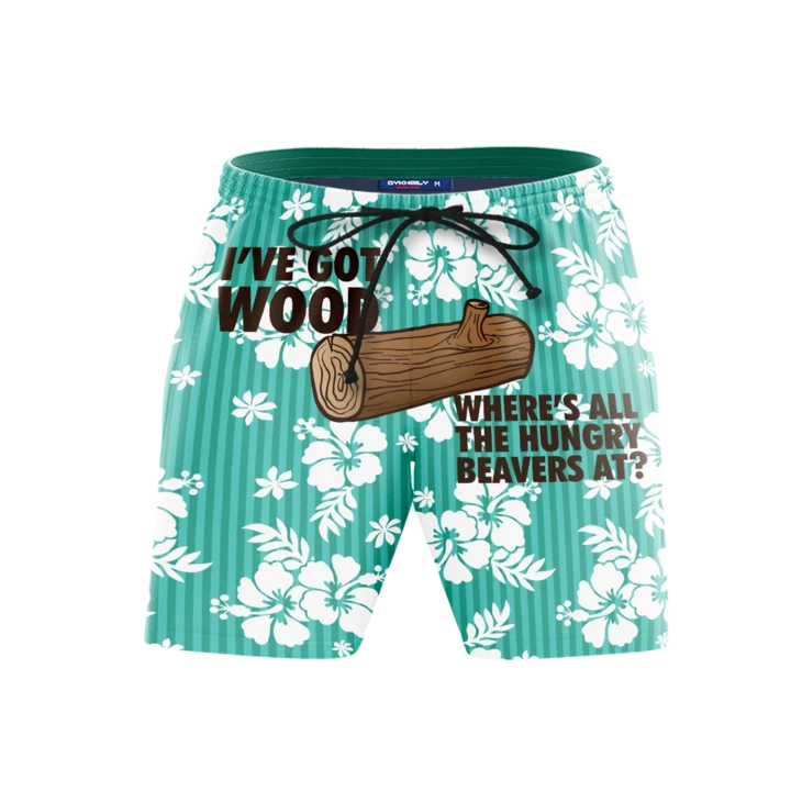 I've got wood where's all the hungry beavers at beach shorts 1