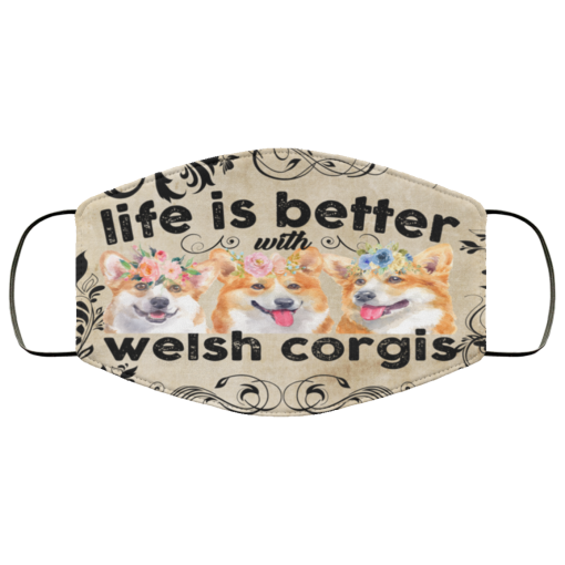 Life Is Better With Welsh Corgi face mask