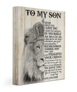 Lion King To my Son Never forget that I love you I hope you believe in yourself as much as i believe in you Gallery Wrapped Canvas