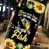 Move over boys let this girl show you how to fish Sunflower phone case