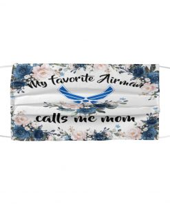 My favorite Airman calls me mom flowers face mask