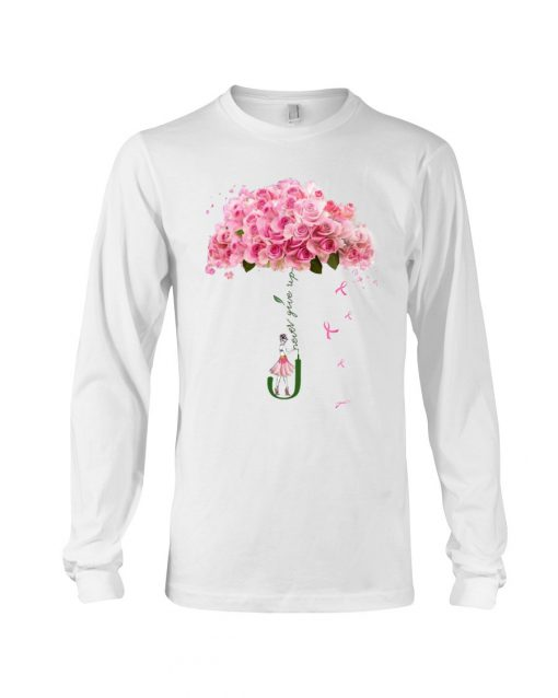 Never give up Flower rose Long sleeve