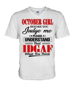 October Girl Before you judge me please understand that Idgaf What you think V-neck