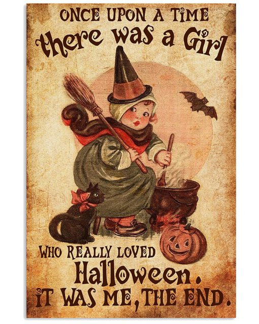 Once upon a time there was a girl who really loved Halloween It was me poster