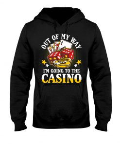 Out of my way I'm going to the Casino hoodie