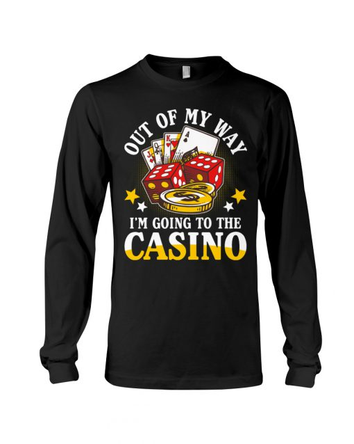 Out of my way I'm going to the Casino long sleeved