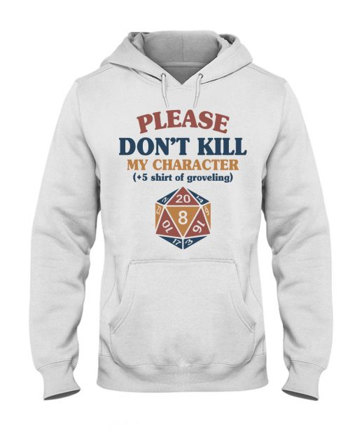 Please don't kill my character +5 shirt of groveling Dungeons & Dragons hoodie