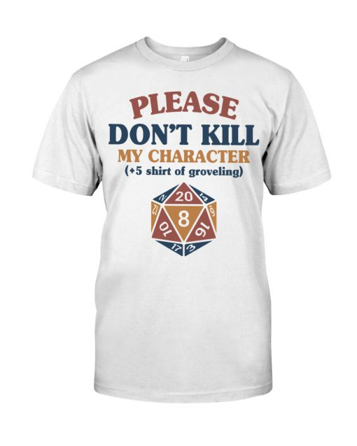 Please don't kill my character +5 shirt of groveling Dungeons & Dragons shirt