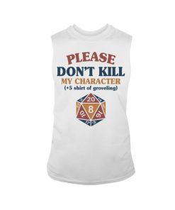 Please don't kill my character +5 shirt of groveling Dungeons & Dragons shirtank top