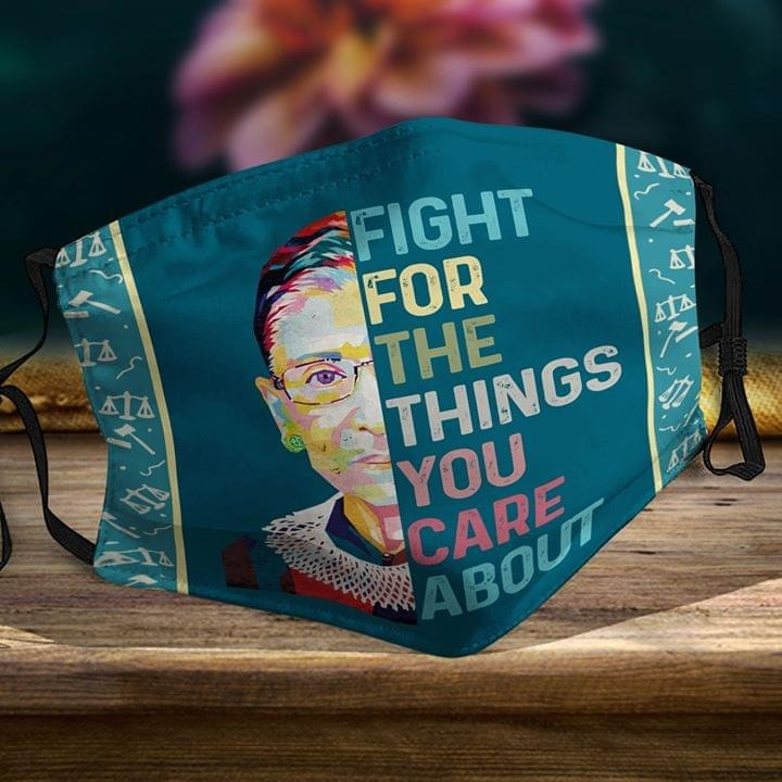 Ruth Bader Ginsburg Fight for the things you care about face mask