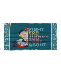 Ruth Bader Ginsburg Fight for the things you care about face mask1