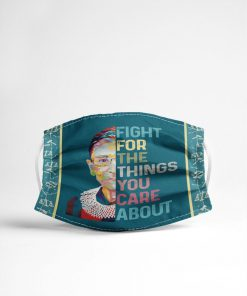 Ruth Bader Ginsburg Fight for the things you care about face mask4