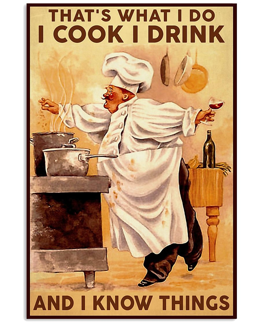 Awesome That's what I do I cook I drink And I know things Chef poster
