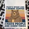 That's what I do I drink coffee I hate people and I know things Bear shirt