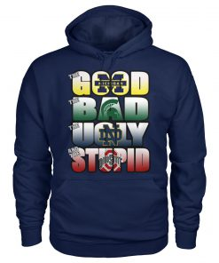The good Michigan Wolverines The ugly Notre Dame Fighting Irish The stupid Ohio State Buckeyes hoodie