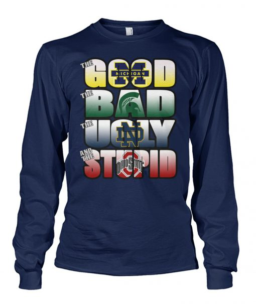 The good Michigan Wolverines The ugly Notre Dame Fighting Irish The stupid Ohio State Buckeyes long sleeved