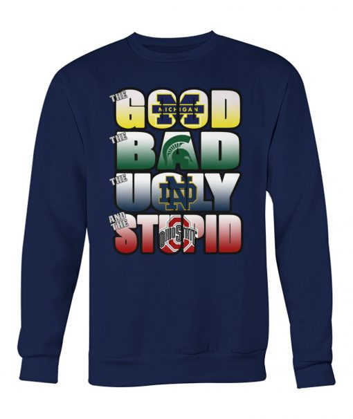 The good Michigan Wolverines The ugly Notre Dame Fighting Irish The stupid Ohio State Buckeyes sweatshirt