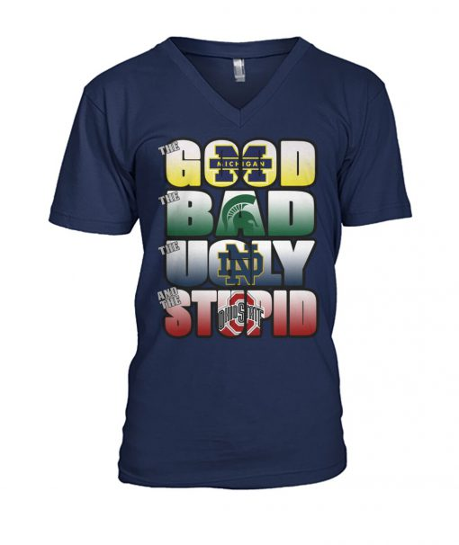The good Michigan Wolverines The ugly Notre Dame Fighting Irish The stupid Ohio State Buckeyes v-neck