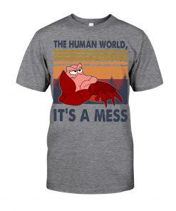 The human world It's a mess Little Mermaid shirt