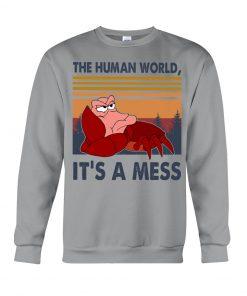 The human world It's a mess Little Mermaid sweatshirt