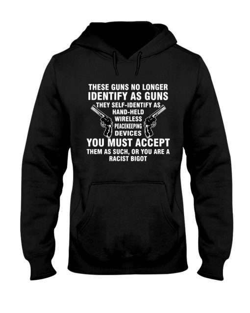 These guns no longer identify as guns they self-identify as hand-held wireless peacekeeping devices hoodie