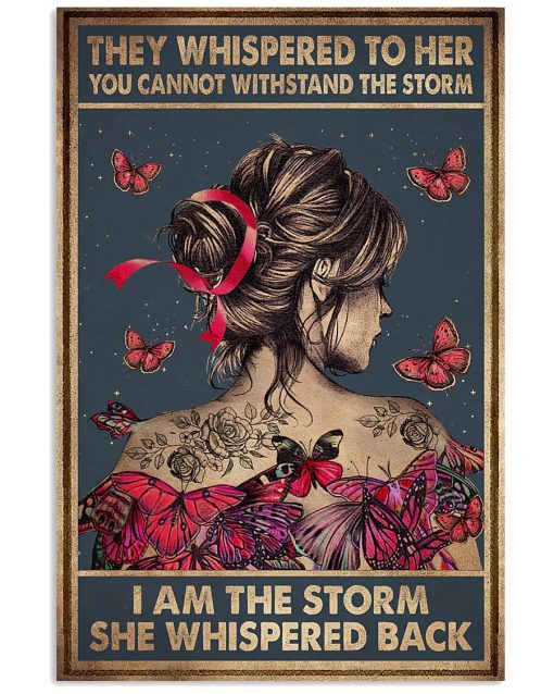 They whispered to her you cannot withstand the storm she whispered back I am the storm poster