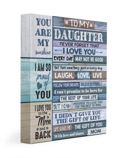 To my daughter Never forget that I love you Every day my not be good but find something good in every day Gallery Wrapped Canvas